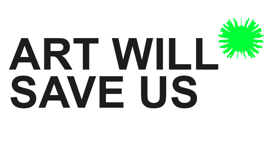 Art Will Save Us